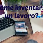 INVENTARSI UN LAVORO: IDEE INNOVATIVE 2016